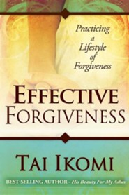 Effective Forgiveness  -     By: Tai O. Ikomi