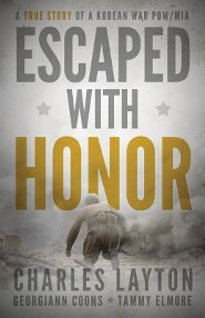 Escaped With Honor: A True Story of a Korean War POW/MIA  -     By: Charles Layton