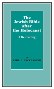 The Jewish Bible After the Holocaust: A Re-Reading  -     By: Emil L. Fackenheim