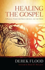 Healing the Gospel: A Radical Vision for Grace, Justice, and the Cross  -     By: Derek Flood, Brian D. McLaren