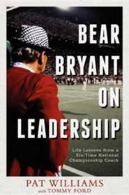 Bear Bryant on Leadership: Life Lessons from a Six-Time National Championship Coach  -     By: Pat Williams, Tommy Ford
