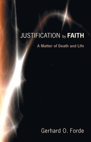 Justification by Faith: A Matter of Death and Life  -     By: Gerhard O. Forde