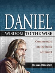 Daniel: Wisdom to the Wise: Commentary on the Book of Daniel  -     By: Zdravko Stefanovic