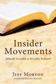 Insider Movements: Biblically Incredible or Incredibly Brilliant?  -     By: Jeff Morton, Bassam Madany