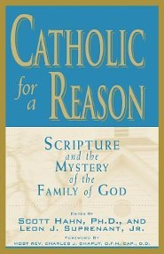 Catholic for a Reason: Scripture and the Mystery of the Family of God  -     Edited By: Scott Hahn, Leon J. Suprenant Jr.     By: JR. Suprenant, Leon J.(ED.), Scott W. Hahn(ED.) & O.F.M. Chaput, Archbishop Charles J.