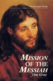 Mission of the Messiah: On the Gospel of Luke  -     Edited By: Leon J. Suprenant Jr.     By: Tim Gray