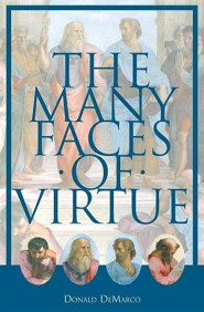 The Many Faces of Virtue  -     By: Donald DeMarco