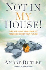 Not in My House!: Take the 28-Day Challenge to Recession-Proof Your Future  -     By: Andre Butler