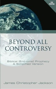 Beyond All Controversy: Biblical (End-Time) Prophecy, a Simplified Version, Edition 0002  -     By: James Christopher Jackson