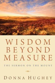 Wisdom Beyond Measure: The Sermon on the Mount  -     By: Donna Hughey