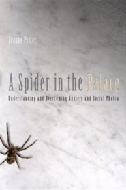 A Spider in the Palace: Understanding and Overcoming Anxiety and Social Phobia
