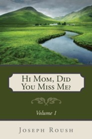 Hi Mom, Did You Miss Me?  -     By: Joseph Roush