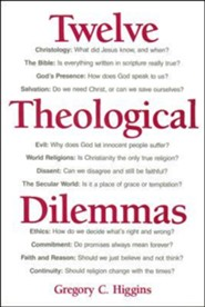 Twelve Theological Dilemmas  -     By: Gregory Higgins
