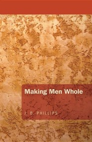 Making Men Whole  -     By: J.B. Phillips