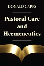 Pastoral Care and Hermeneutics  -     By: Donald Capps