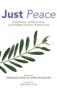 Just Peace: Ecumenical, Intercultural, and Interdisciplinary Perspectives  -     Edited By: Fernando Enns, Annette Mosher