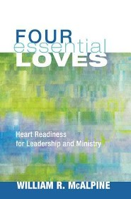 Four Essential Loves: Heart Readiness for Leadership and Ministry  -     By: William R. McAlpine