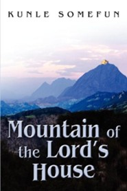 Mountain of the Lord's House  -     By: Kunle Somefun