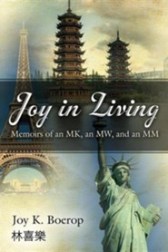 Joy in Living: Memoirs of an MK, an MW, and an MM  -     By: Joy Boerop