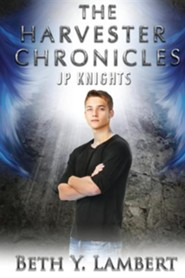 The Harvester Chronicles: J.P. Knights  -     By: Beth Y. Lambert