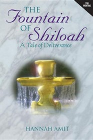 The Fountain of Shiloah, A Tale of Deliverance  -     By: Hannah Amit
