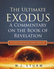 The Ultimate Exodus: A Commentary on the Book of Revelation  -     By: W.J. Sturm