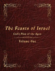 The Feasts of Israel: God's Plan of the Ages - Volume 1