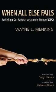 When All Else Fails: Rethinking Our Pastoral Vocation in Times of Stuck  -     By: Wayne L. Menking, Kathleen Billman, Craig L. Nessan