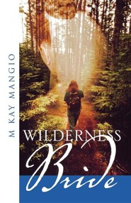 Wilderness Bride  -     By: M. Kay Mangio