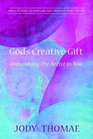 God's Creative Gift: Unleashing the Artist in You: Bible Studies to Nurture the Creative Spirit Within  -     By: Jody Thomae