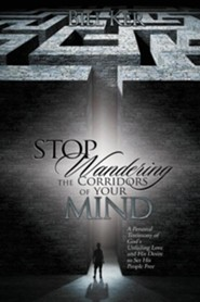Stop Wandering the Corridors of Your Mind: A Personal Testimony of God's Unfailing Love and His Desire to Set People Free  -     By: Bill Ker