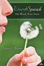 WordSpeak: His Word, Your Voice  -     By: Laura C. Bower