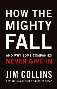 How the Mighty Fall and Why Some Companies Never Give In  -     By: Jim Collins