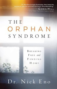 The Orphan Syndrome: Breaking Free and Finding Home  -     By: Nick Eno