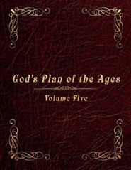 God's Plan of the Ages Volume 5: Messiah Through the End of Time
