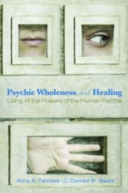 Psychic Wholeness and Healing: Using ALL the Powers of the Human Psyche  -     By: Anna A. Terruwe, Conrad W. Baars