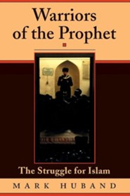 Warriors of the Prophet: The Struggle for Islam  -     By: Mark Huband