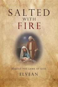 Salted with Fire: Behold the Lamb of God  -     By: Elvean Bailey