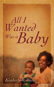 All I Wanted Was a Baby  -     By: Kimberly Davis