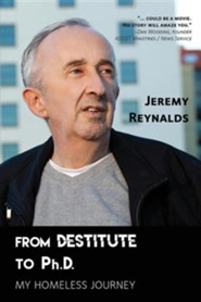 From Destitute to Ph.D.: My Homeless Journey  -     By: Jeremy Reynalds