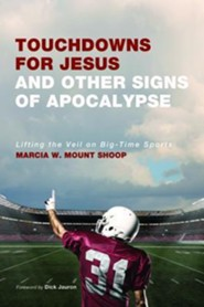 Touchdowns for Jesus and Other Signs of Apocalypse: Lifting the Veil on Big-Time Sports  -     By: Marcia W. Mount Shoop