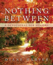 Nothing Between: A Devotional for Seniors  -     By: Diane Harper