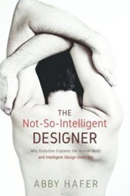 The Not-So-Intelligent Designer  -     By: Abby Hafer