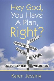 Hey God, You Have a Plan, Right?  -     By: Karen Jessing