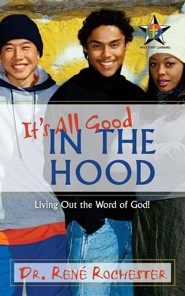 It's all Good: In the Hood  -     By: Dr. Rene Rochester