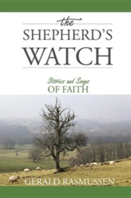 The Shepherd's Watch: Stories of Songs of Faith  -     By: Gerald Rasmussen