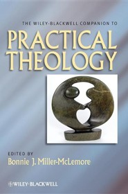 The Wiley-Blackwell Companion to Practical Theology [Hardcover]