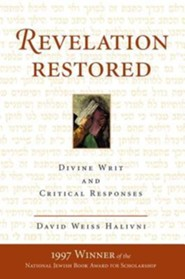 Revelation Restored: Divine Writ and Critical Responses  -     By: David Weiss Halivni