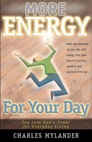 More Energy for Your Day  -     By: Charles Mylander
