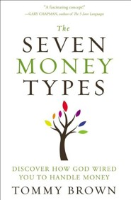 The Seven Money Types: Discover How God Wired You To Handle Money